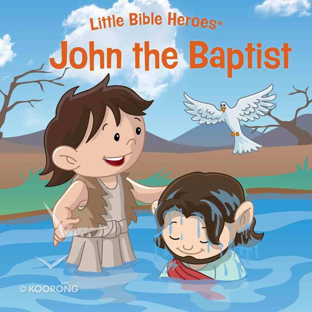 John the Baptist (Little Bible Heroes Series) eBook