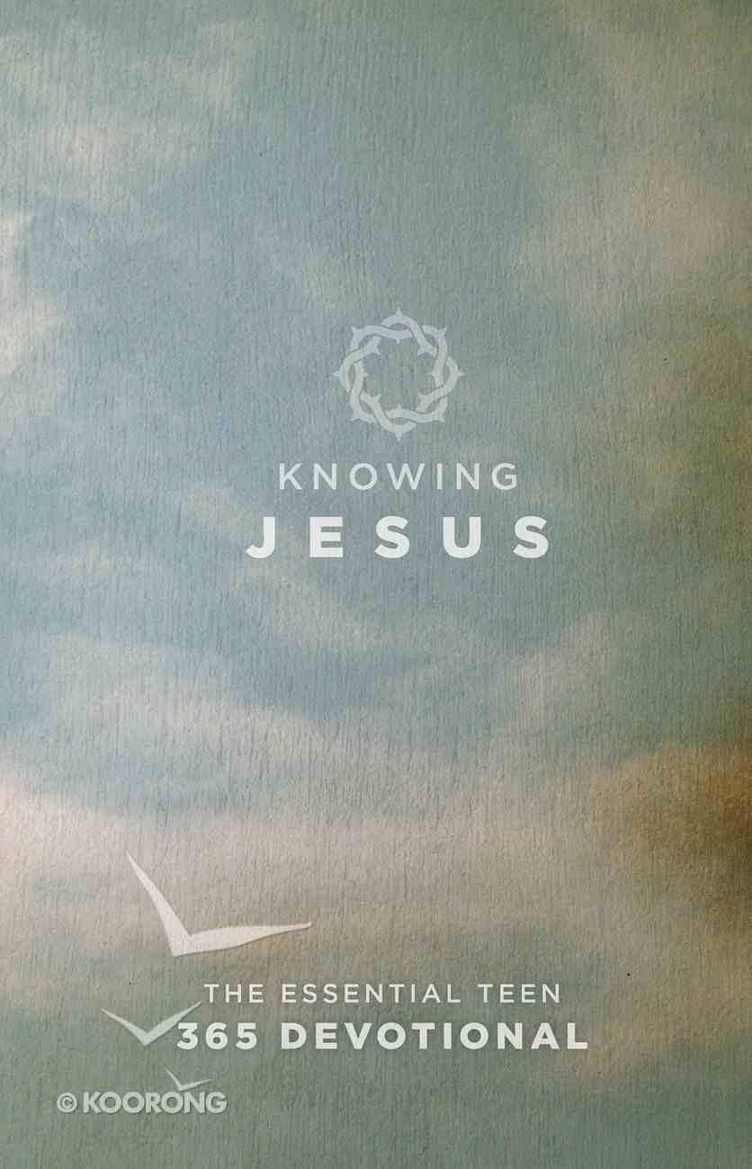 Knowing Jesus: The Essential Teen 365 Devotional eBook