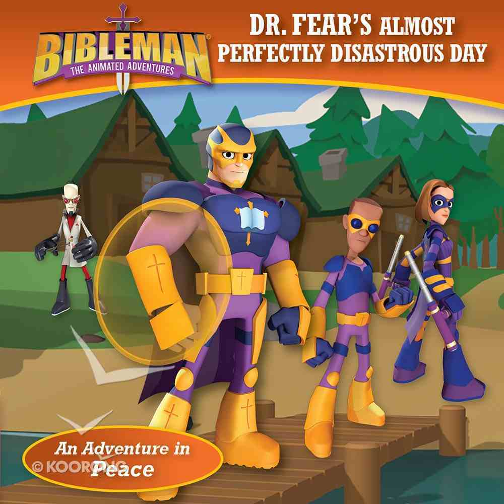 Dr. Fear's Almost Perfectly Disastrous Day (An Adventure in Peace) (Bibleman The Animated Adventures Series) eBook