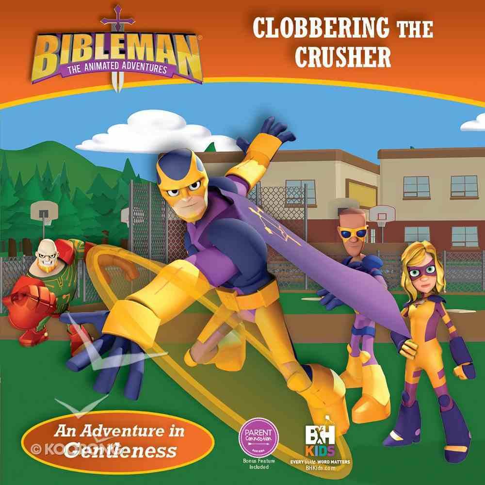 Clobbering the Crusher (An Adventure in Gentleness) (Bibleman The Animated Adventures Series) eBook