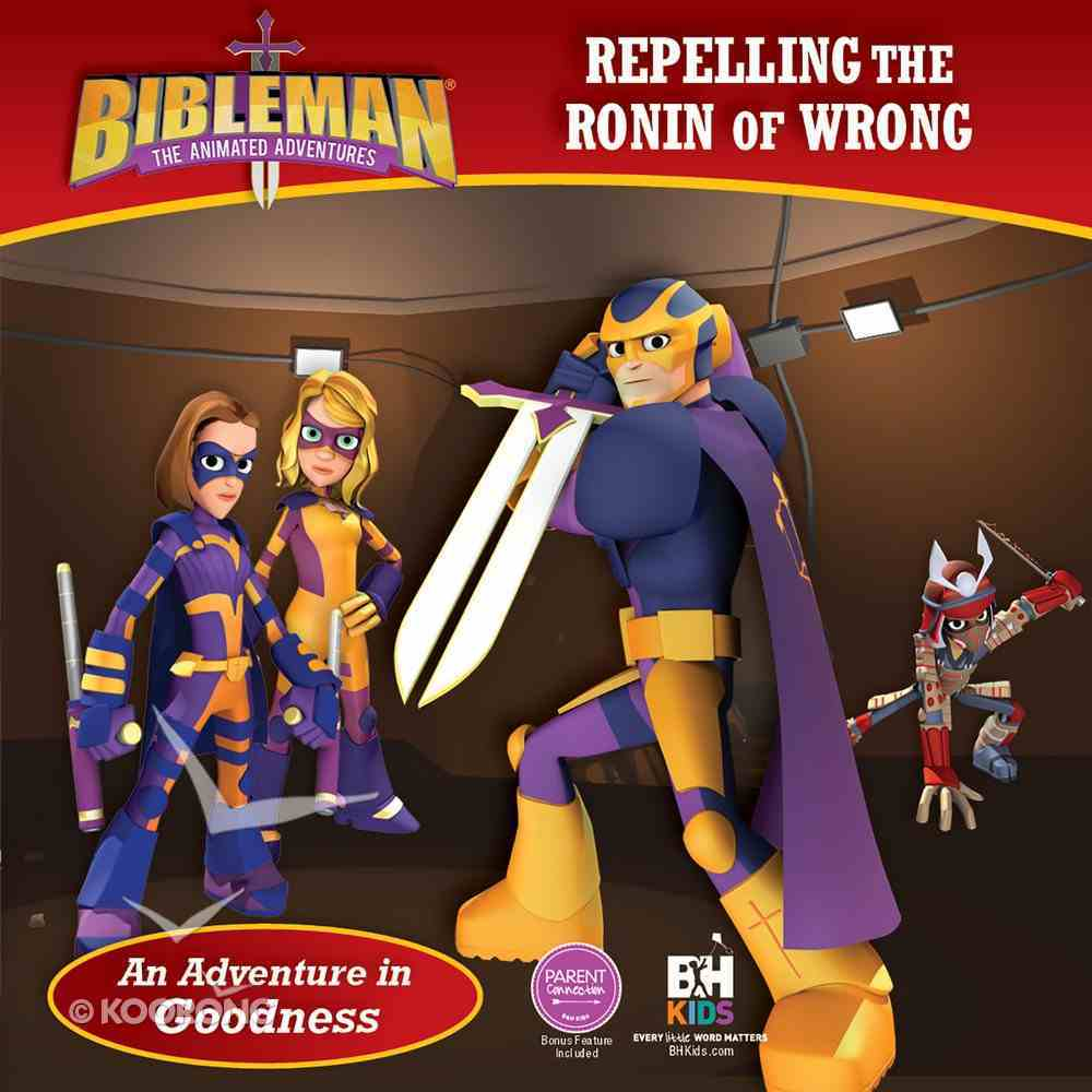 Repelling the Ronin of Wrong (An Adventure in Goodness) (Bibleman The Animated Adventures Series) eBook