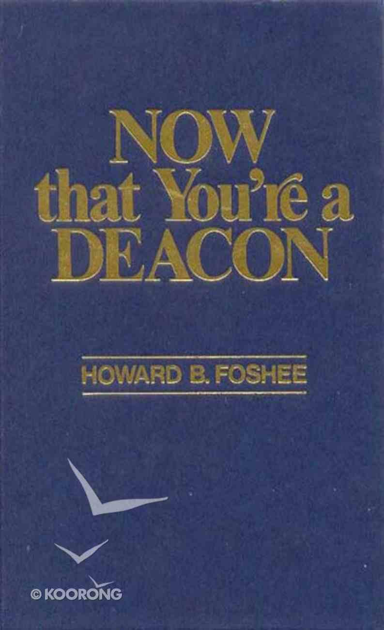 Now That You're a Deacon eBook
