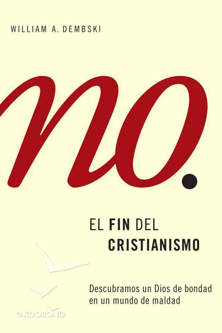 El Fin Del Cristianismo (Spanish) (Spa) (End Of Christianity) eBook
