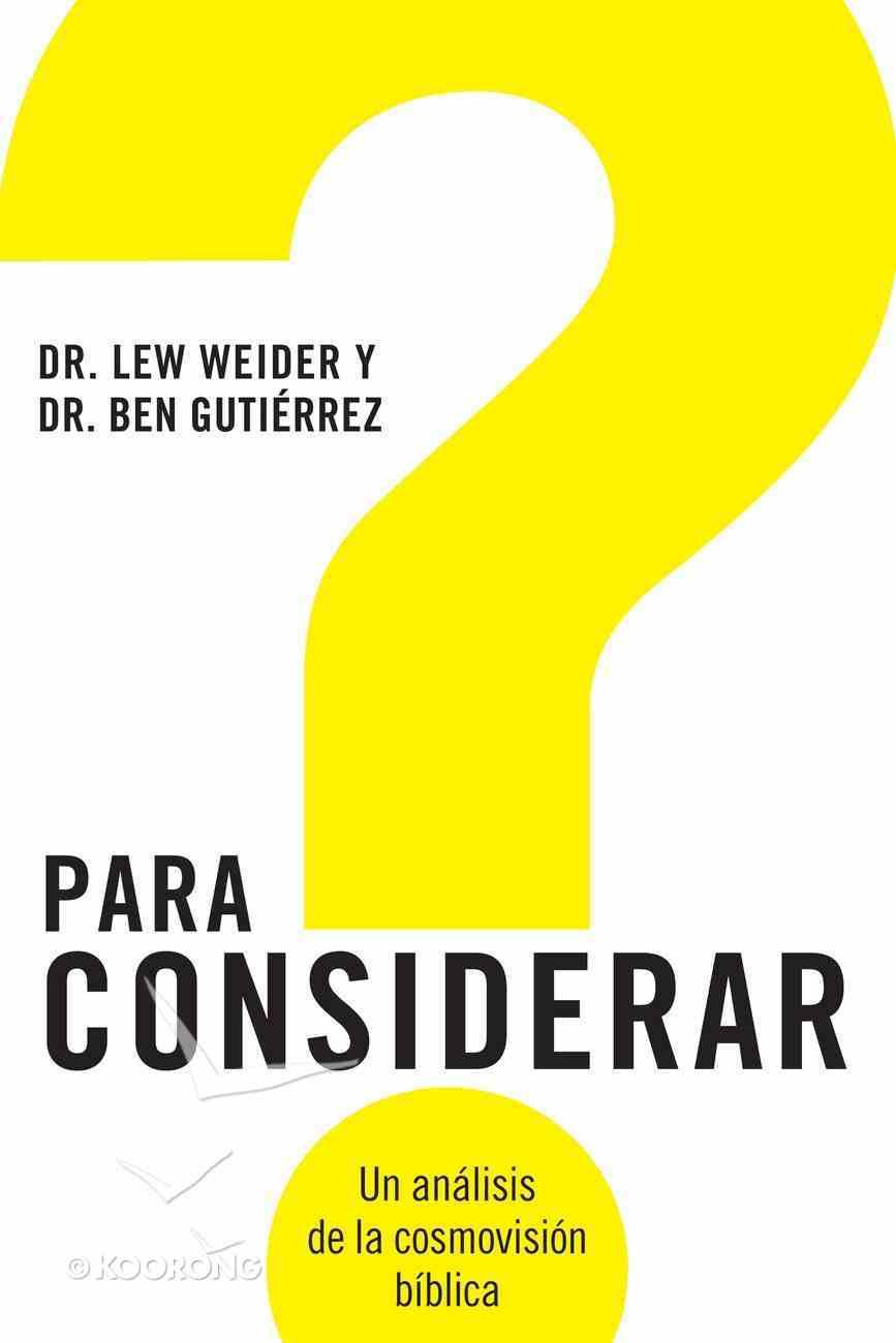 Para Considerar (Spanish) (Spa) (Consider: An Analysis Of The Biblical Worldview) eBook