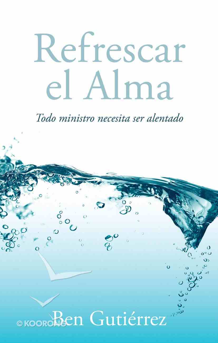 Refrescar El Alma (Spanish) (Spa) (Refresh: Every Minister Needs Encouragement) eBook