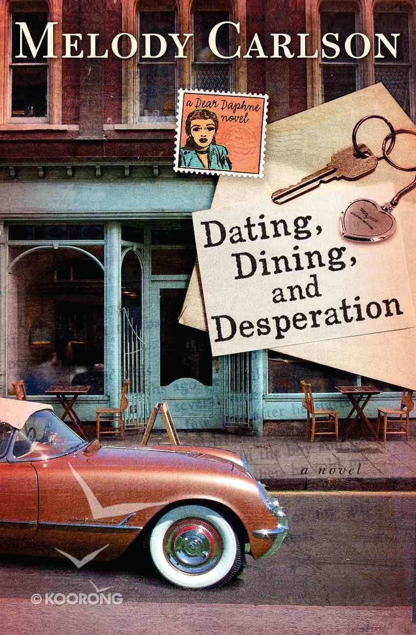 Dating, Dining, and Desperation (Dear Daphne Novel Series) eBook