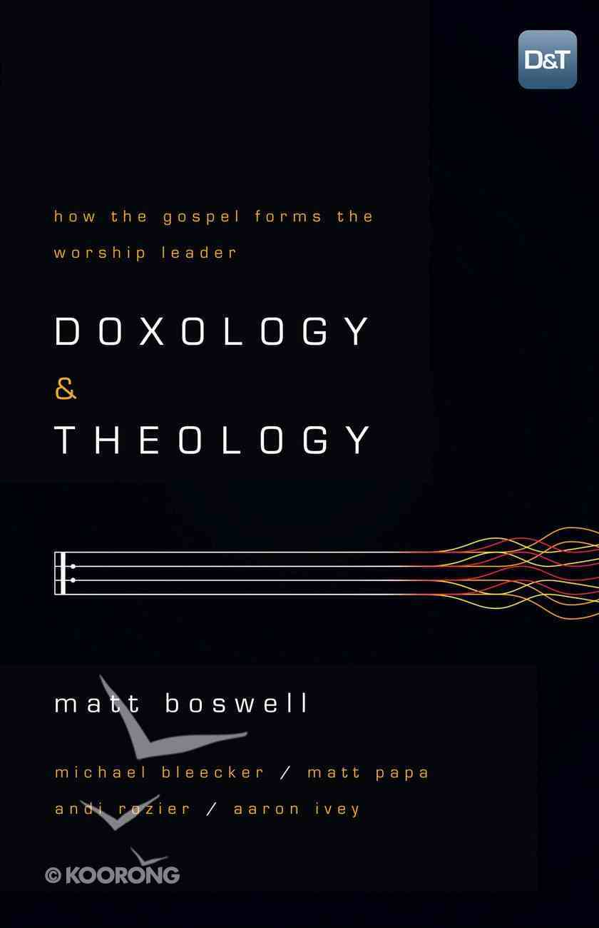 Doxology and Theology: How the Gospel Forms the Worship Leader eBook