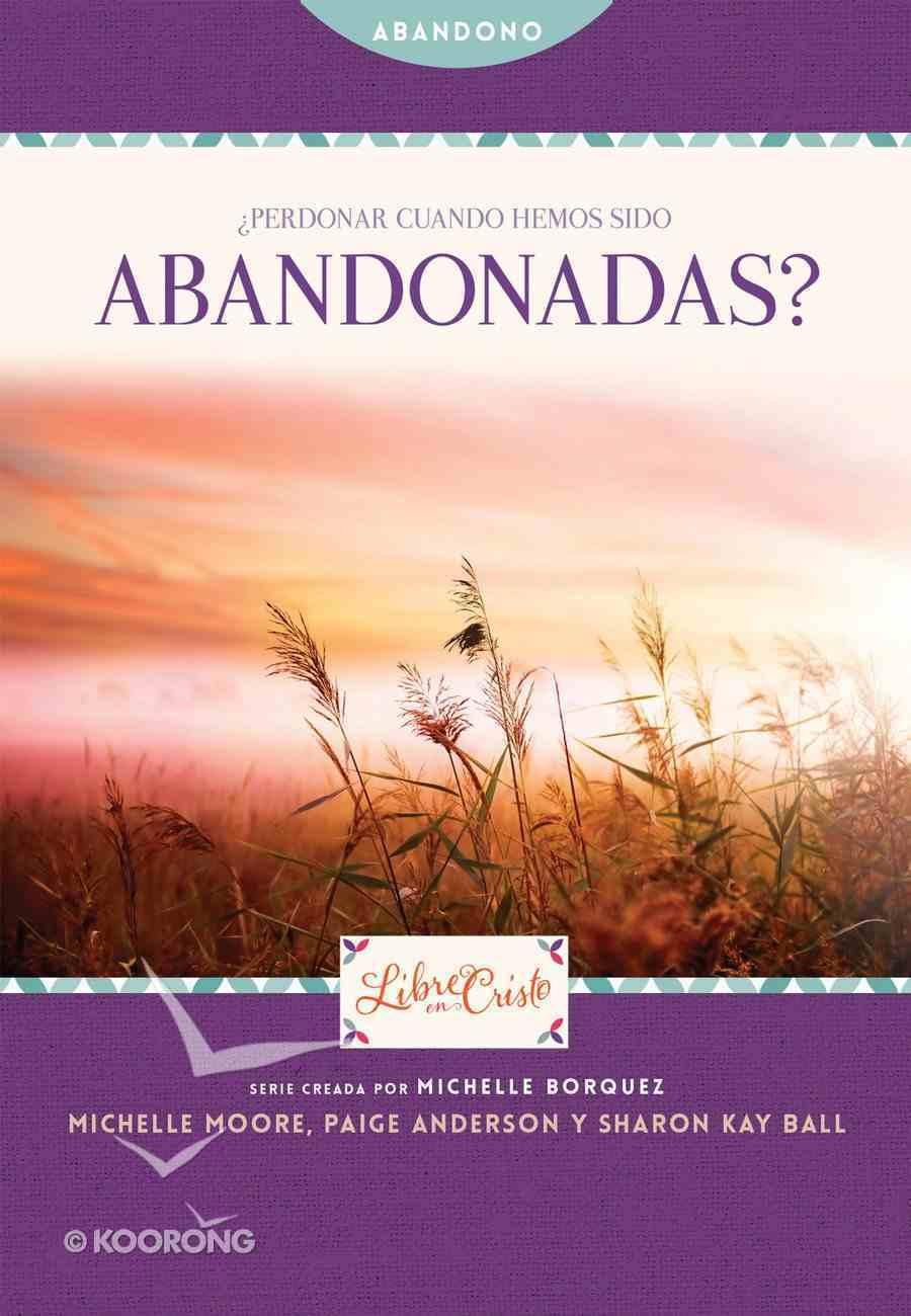 Perdonar Cuando Hemos Sido Abandonadas? (Freedom Series) eBook