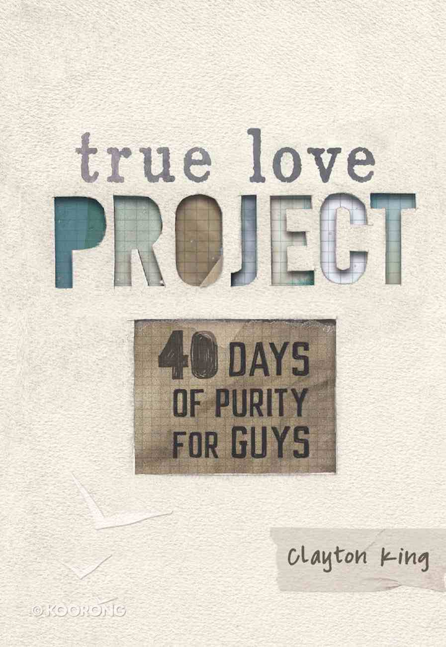 40 Days of Purity For Guys (True Love Project Studies Series) eBook