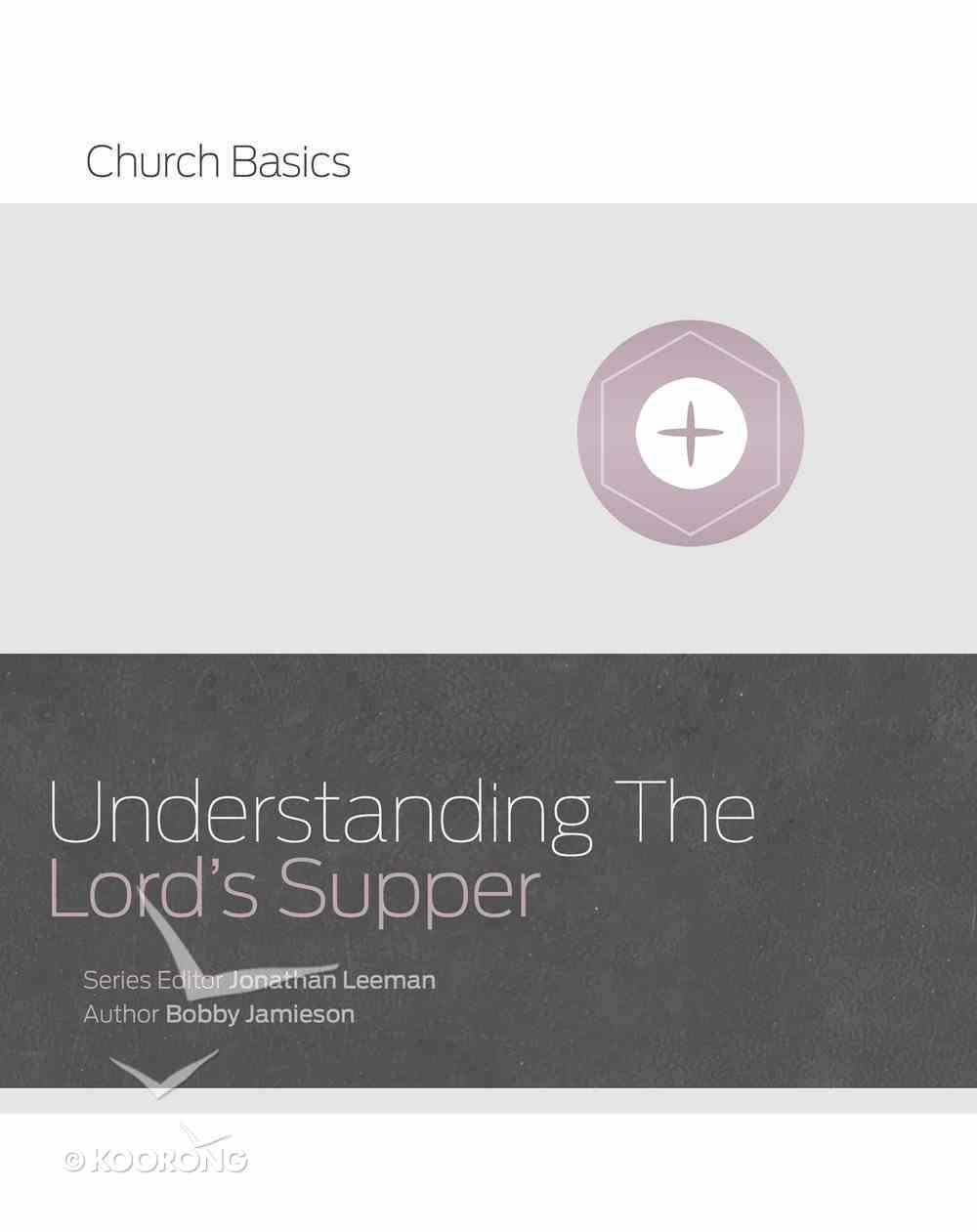 Understanding the Lord's Supper (Church Basics Series) eBook