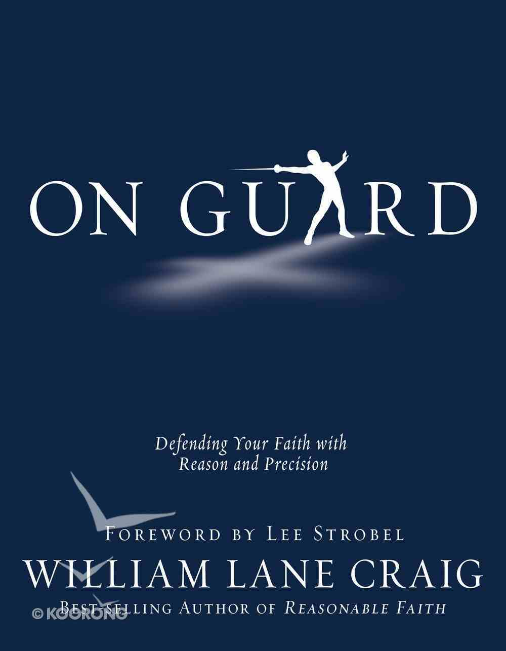 On Guard: Defending Your Faith With Reason and Precision eBook