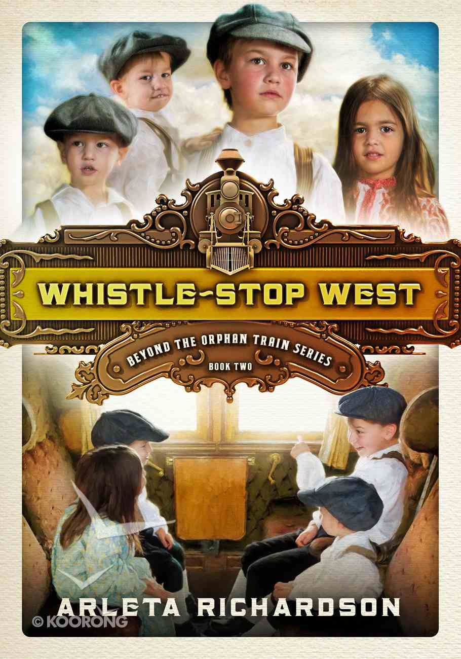 Whistle-Stop West (#02 in Beyond The Orphan Train Series) eBook