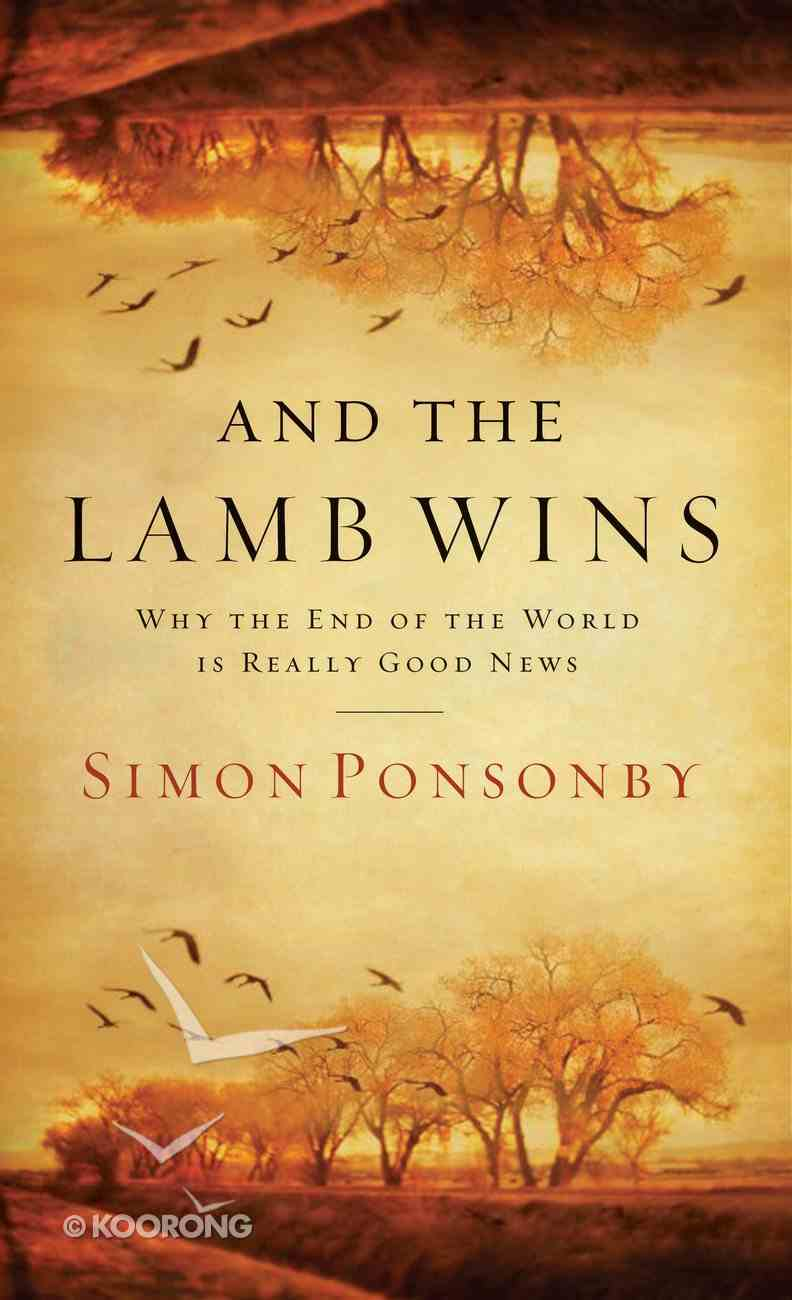 And the Lamb Wins: Why the End of the World is Really Good News eBook