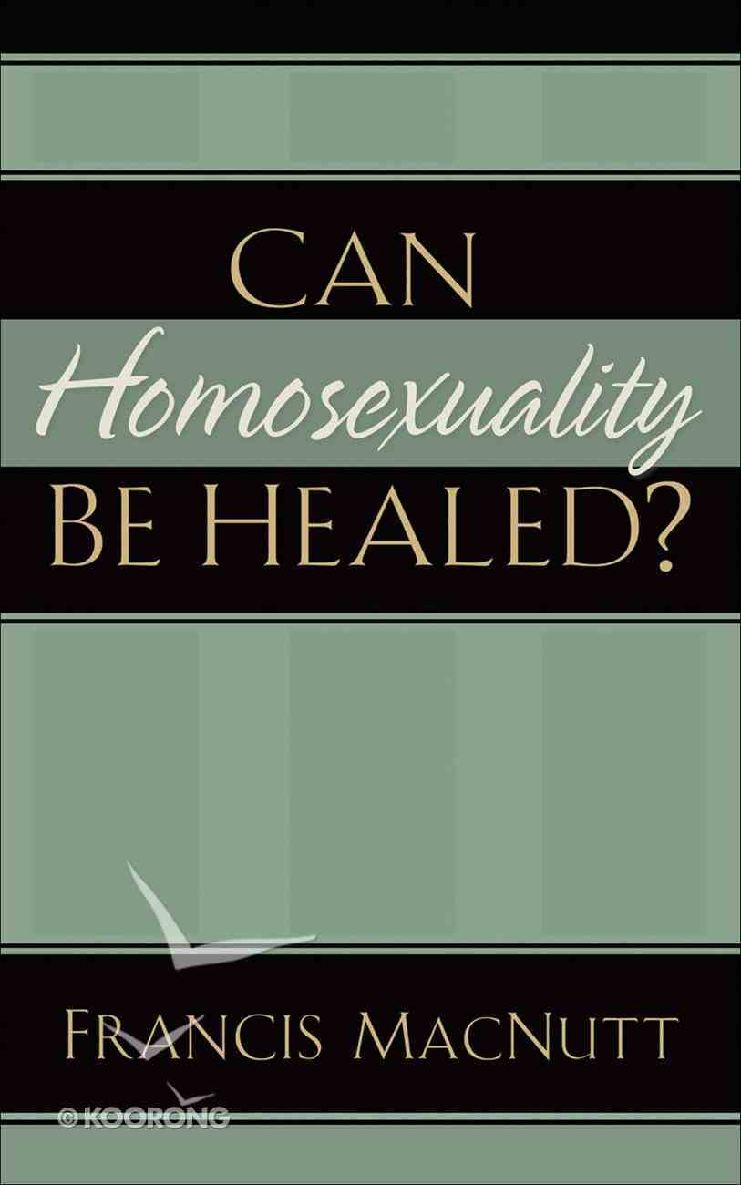 Can Homosexuality Be Healed? eBook