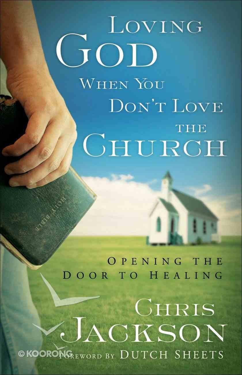 Loving God When You Don't Love the Church eBook