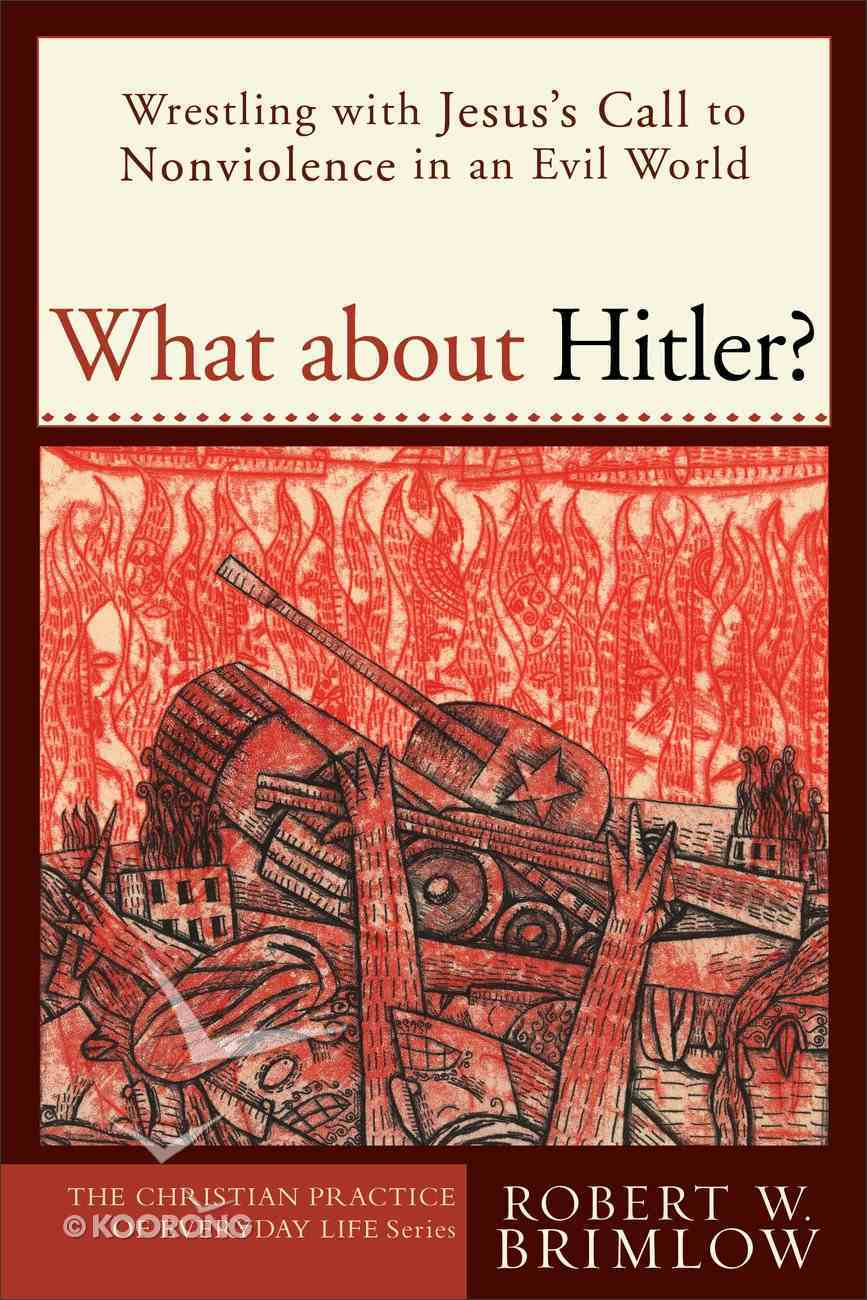 What About Hitler? (Christian Practice Of Everyday Life Series) eBook