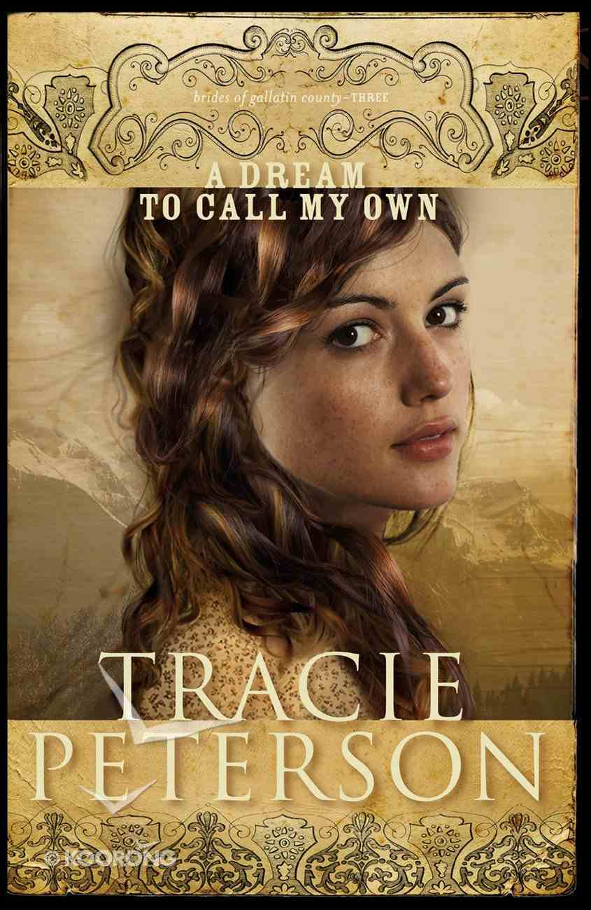 A Dream to Call My Own (#03 in Brides Of Gallatin County Series) eBook