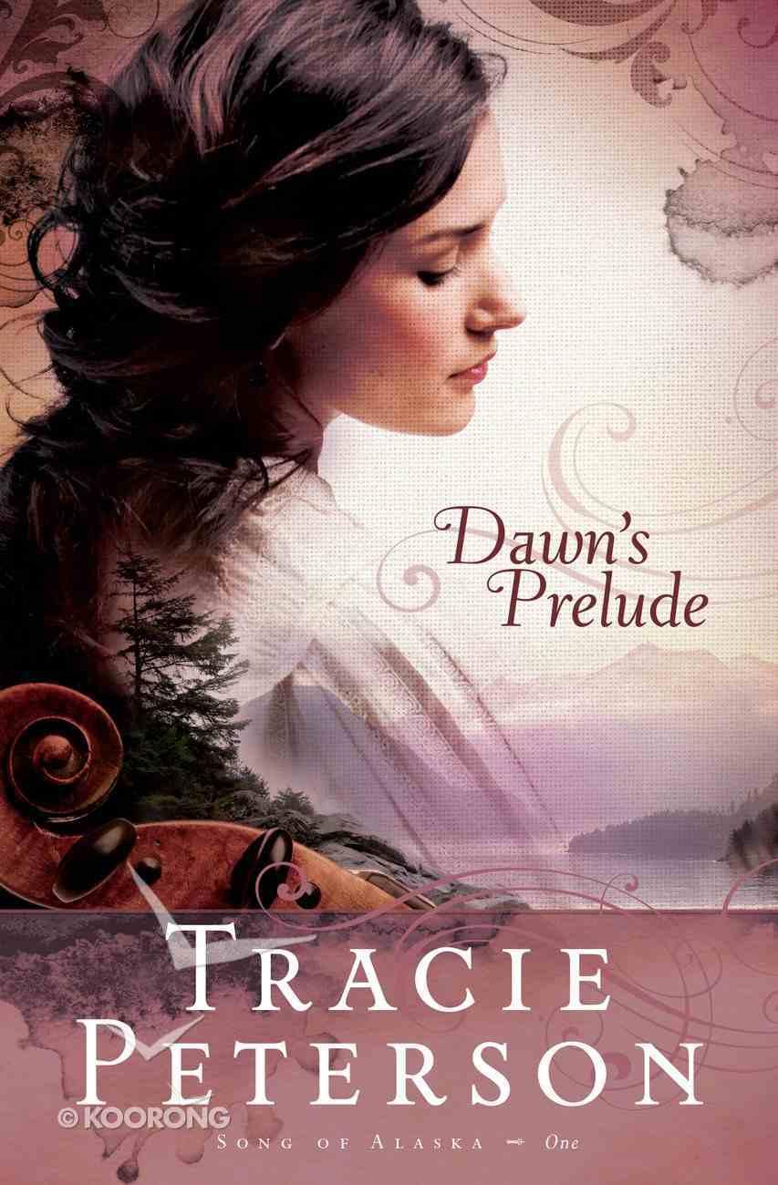 Dawn's Prelude (#01 in Song Of Alaska Series) eBook