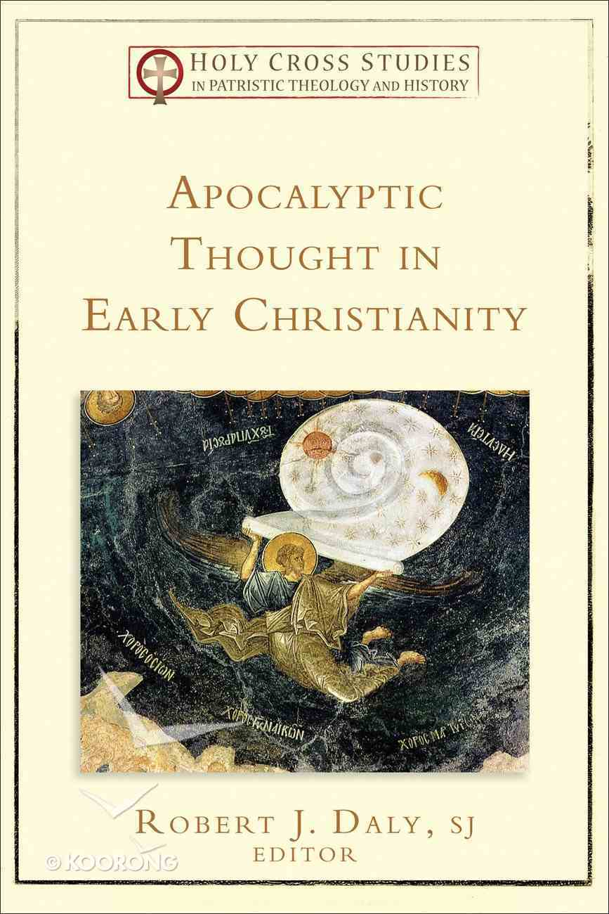 Apocalyptic Thought in Early Christianity (Holy Cross Studies In Patristic Theology And History Series) eBook