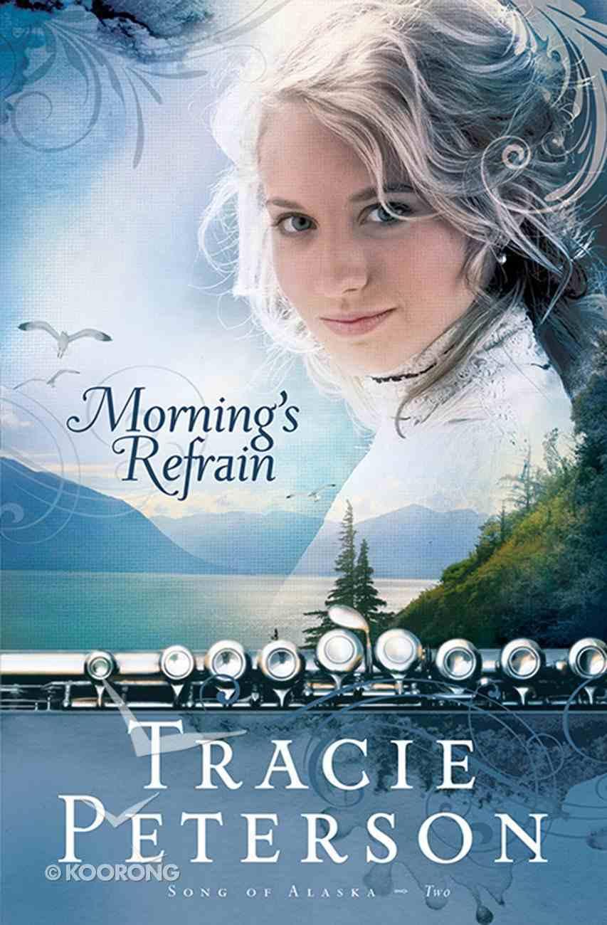 Morning's Refrain (#02 in Song Of Alaska Series) eBook