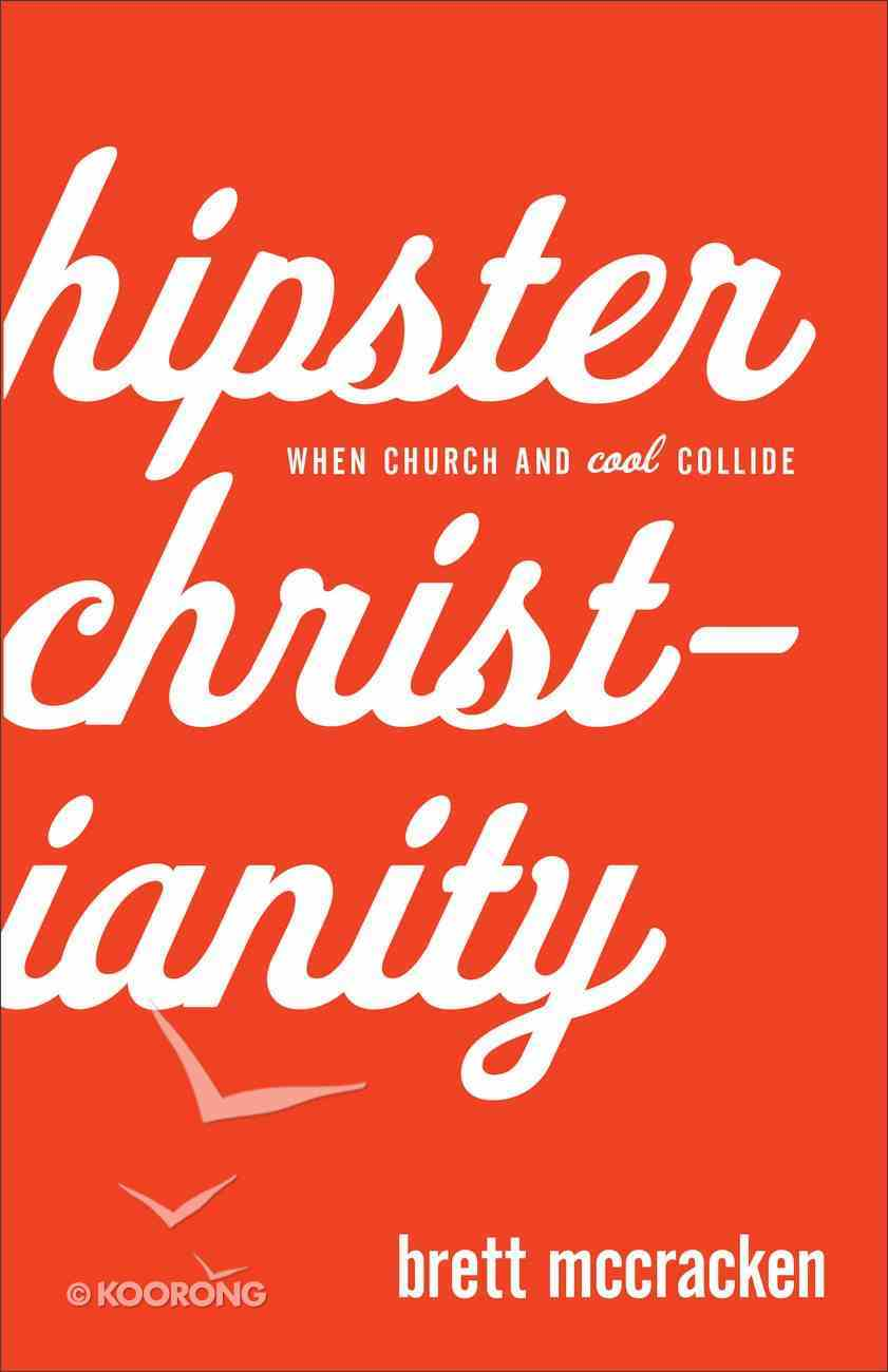 Hipster Christianity: When Church and Cool Collide eBook