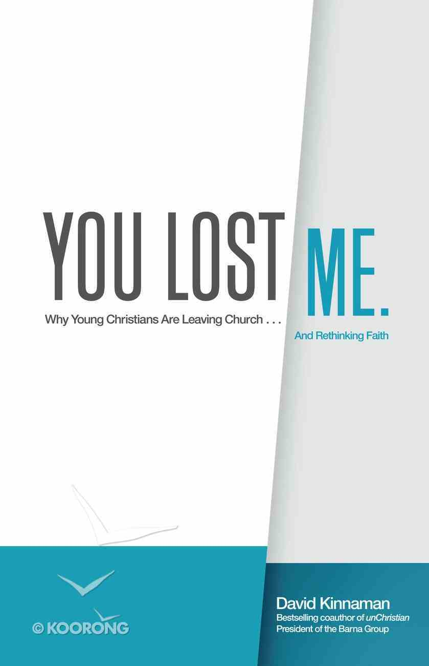You Lost Me: Why Young Christians Are Leaving Church...And Rethinking Faith eBook