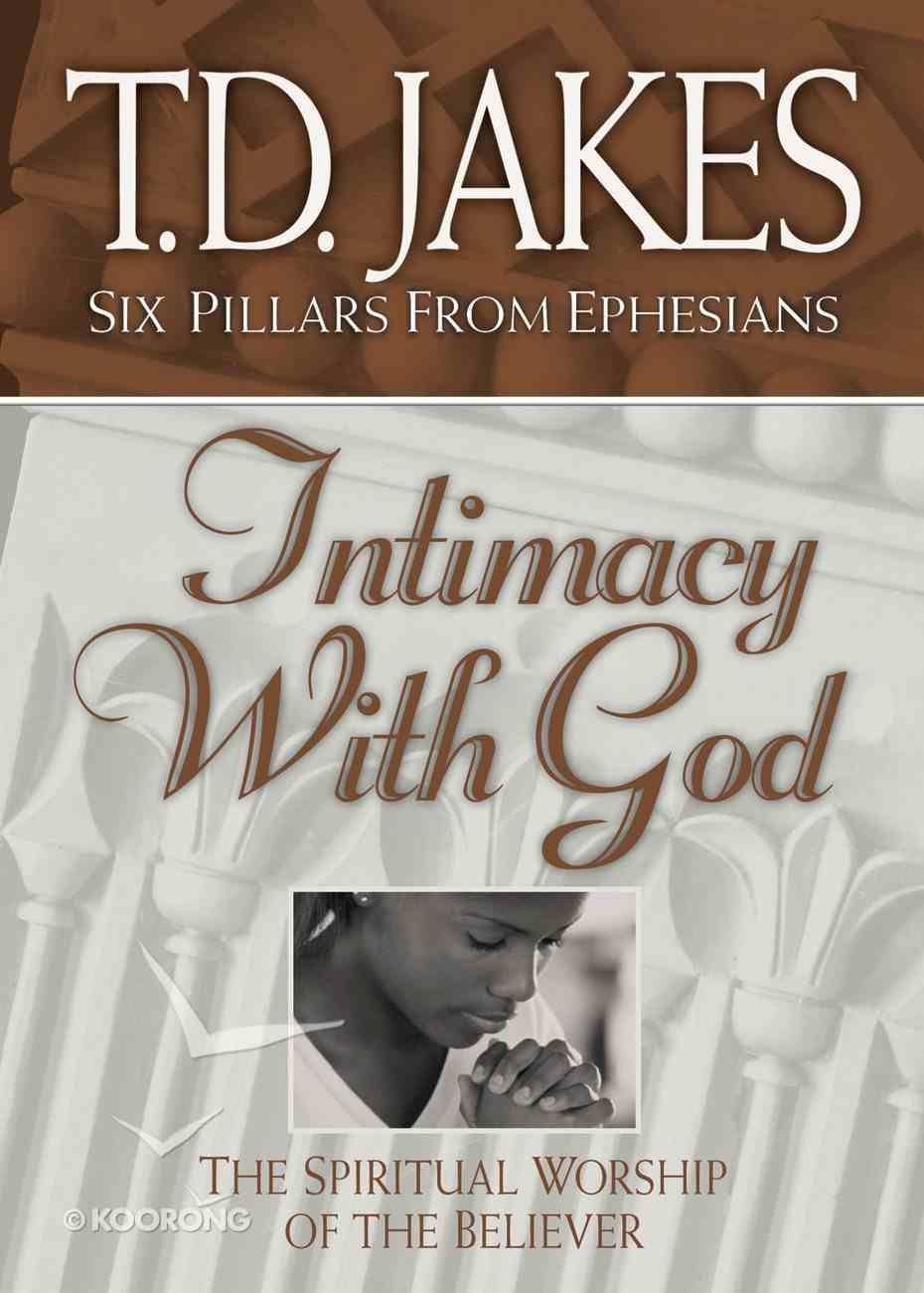 Intimacy With God (#03 in Six Pillars From Ephesians Series) eBook