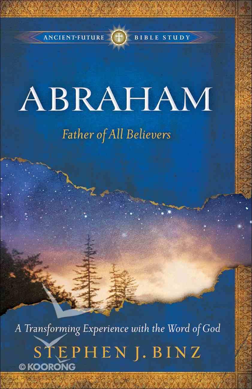 Abraham (Ancient Future Bible Study Series) eBook