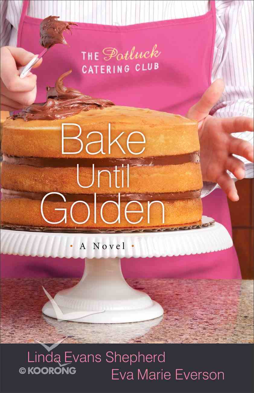 Bake Until Golden (#03 in The Potluck Catering Club Series) eBook