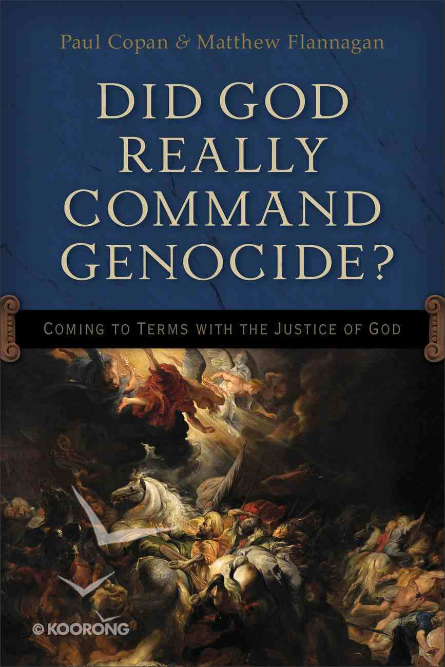 Did God Really Command Genocide? Coming to Terms With the Justice of God eBook