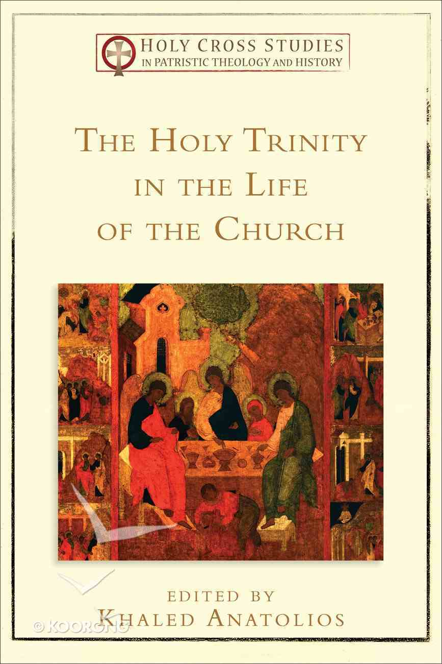 The Holy Trinity in the Life of the Church  (Holy Cross Studies In Patristic Theology And History Series) eBook