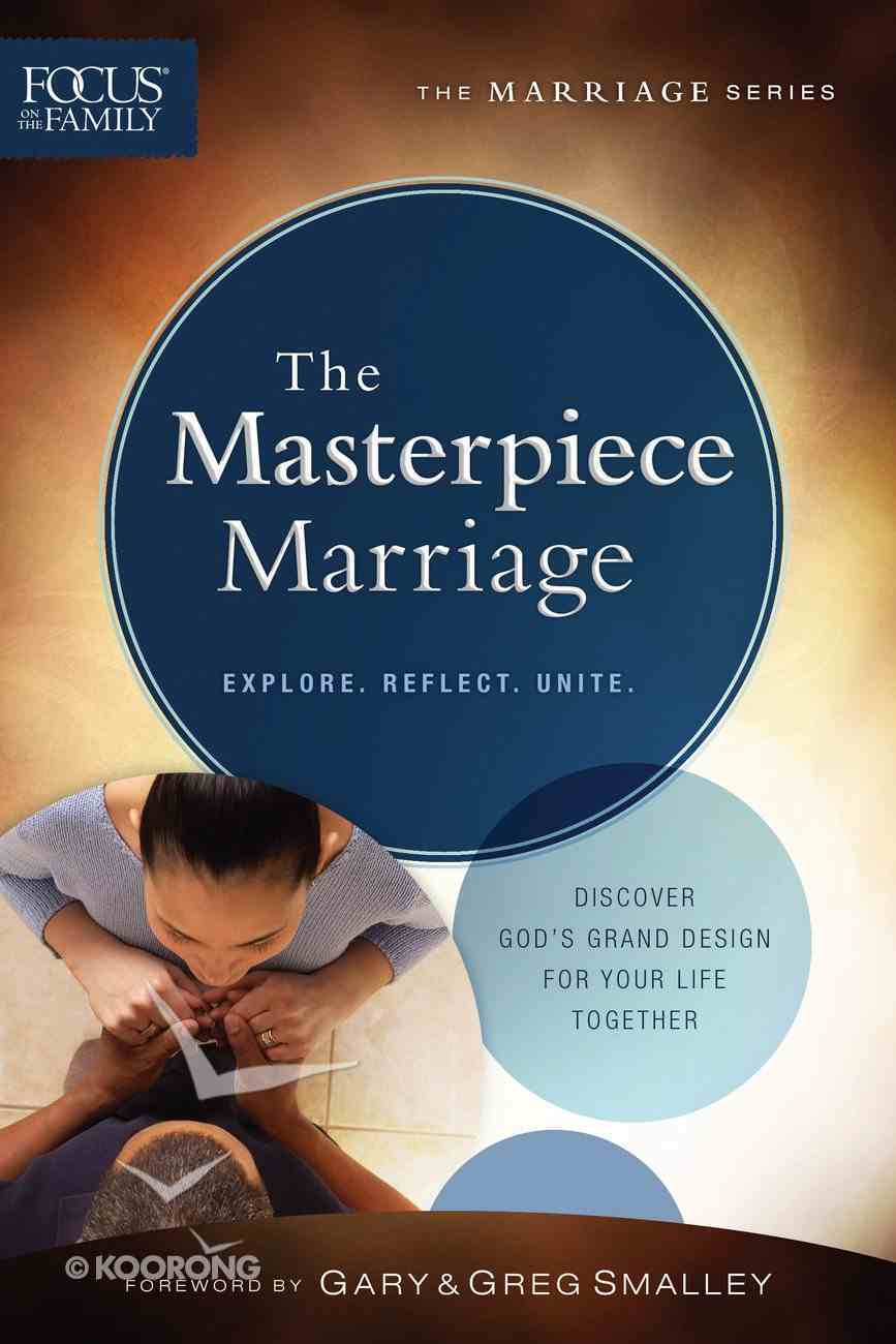 The Masterpiece Marriage (Focus On The Family Marriage Series) eBook