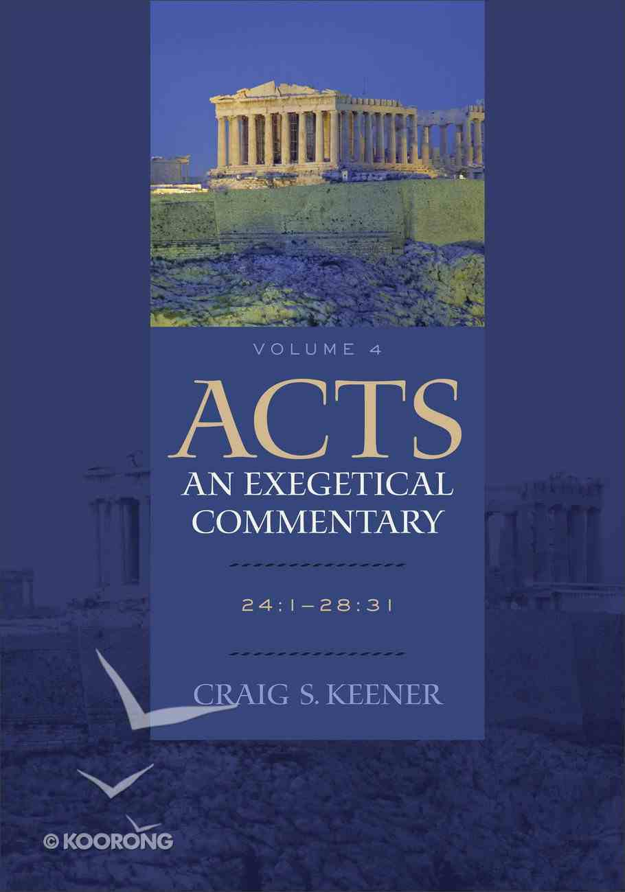 Acts 24: 1-28 31 (Volume 4) (#04 in Acts  An Exegetical Commentary Series) eBook