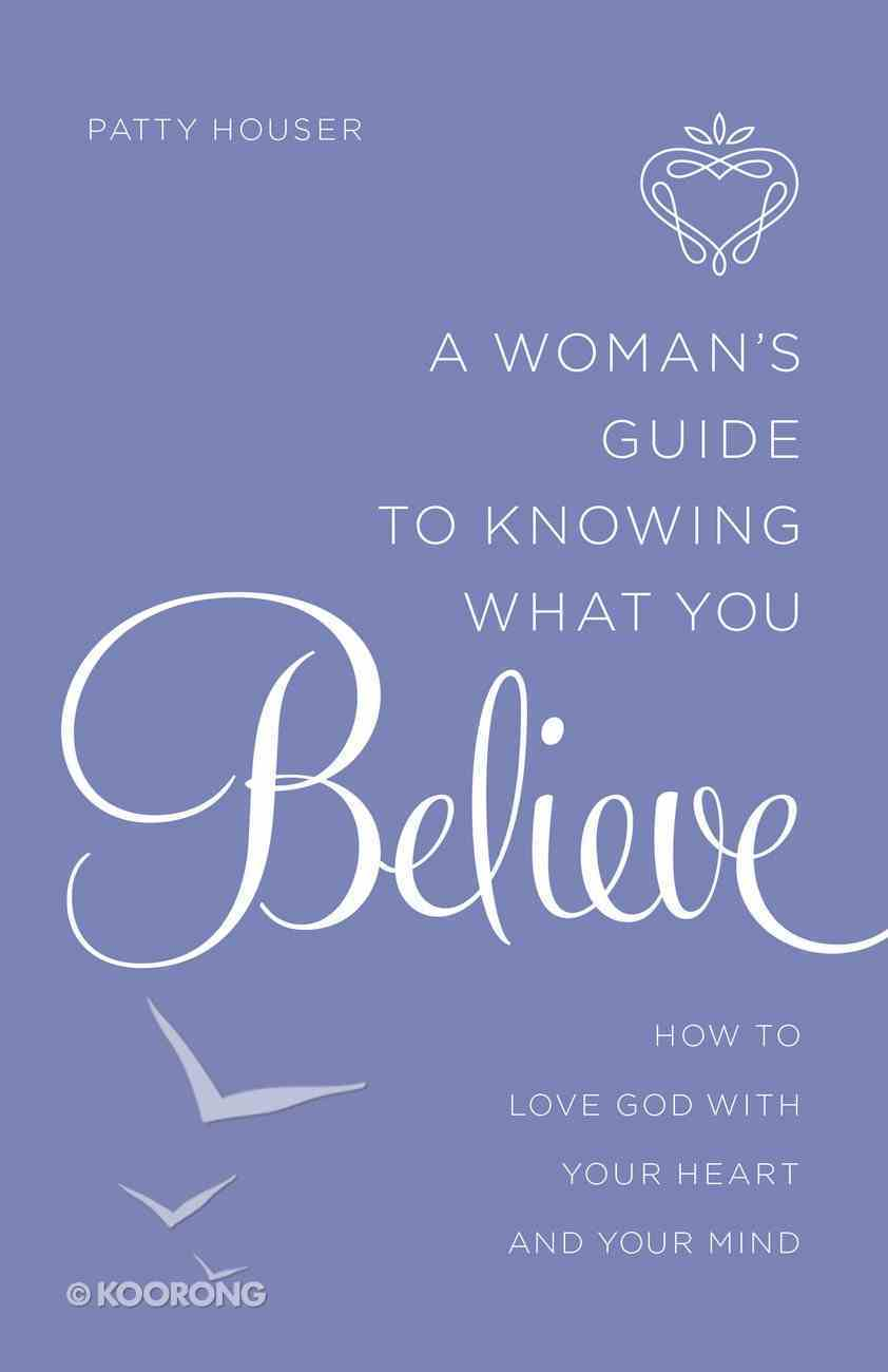 A Woman's Guide to Knowing What You Believe eBook