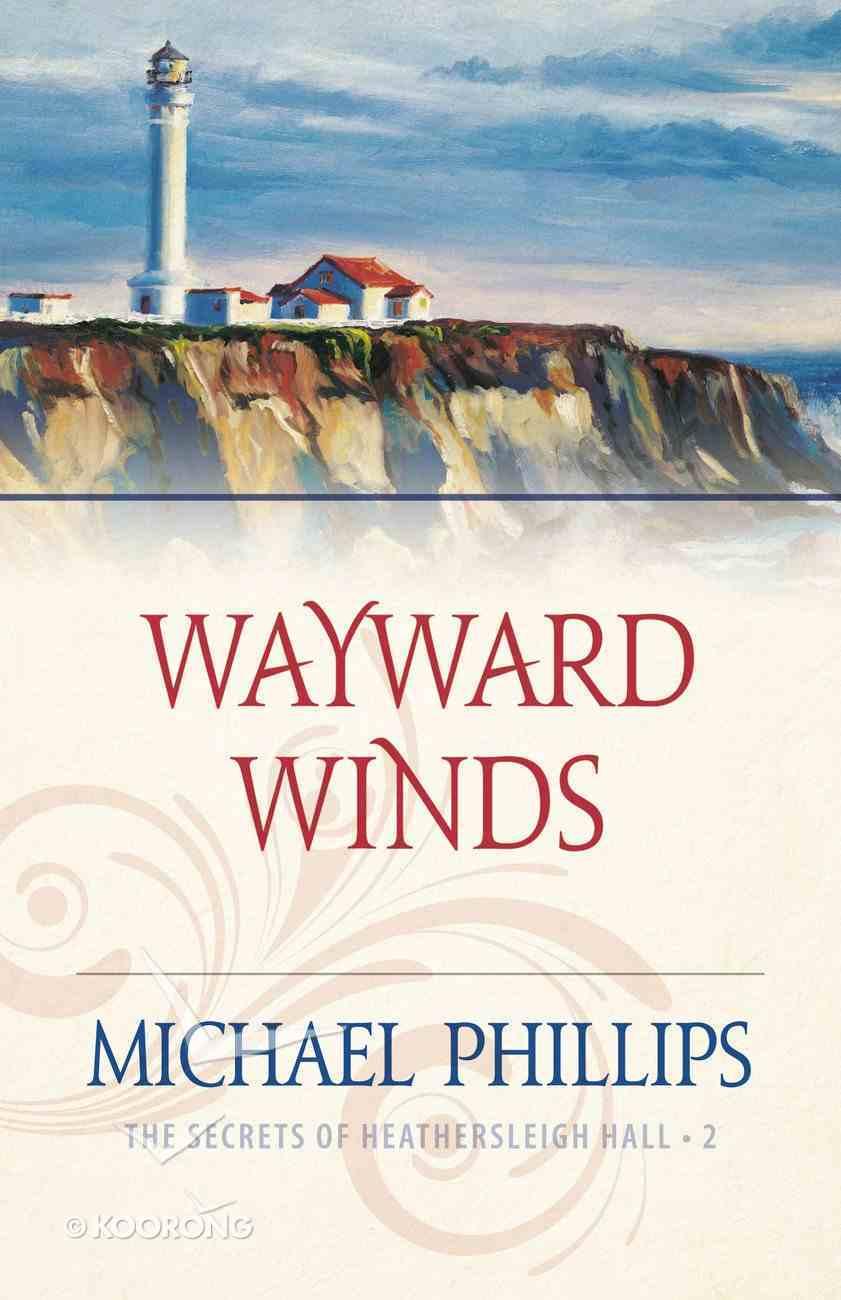 Wayward Winds (#02 in Secrets Of Heathersleigh Hall Series) eBook