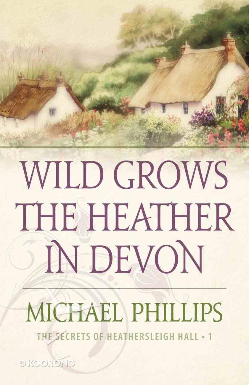 Wild Grows the Heather in Devon (#01 in Secrets Of Heathersleigh Hall Series) eBook