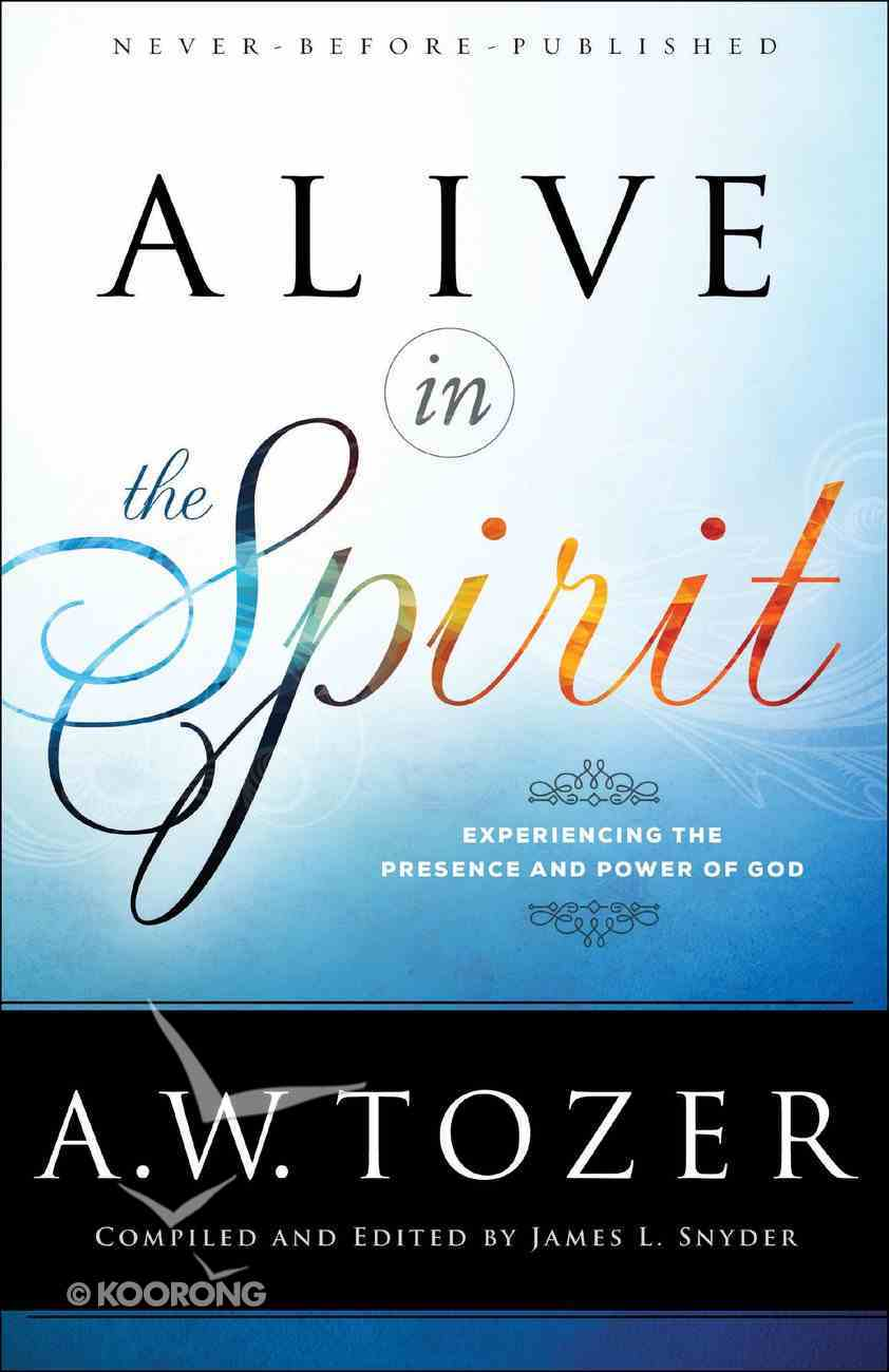 Alive in the Spirit (New Tozer Collection Series) eBook