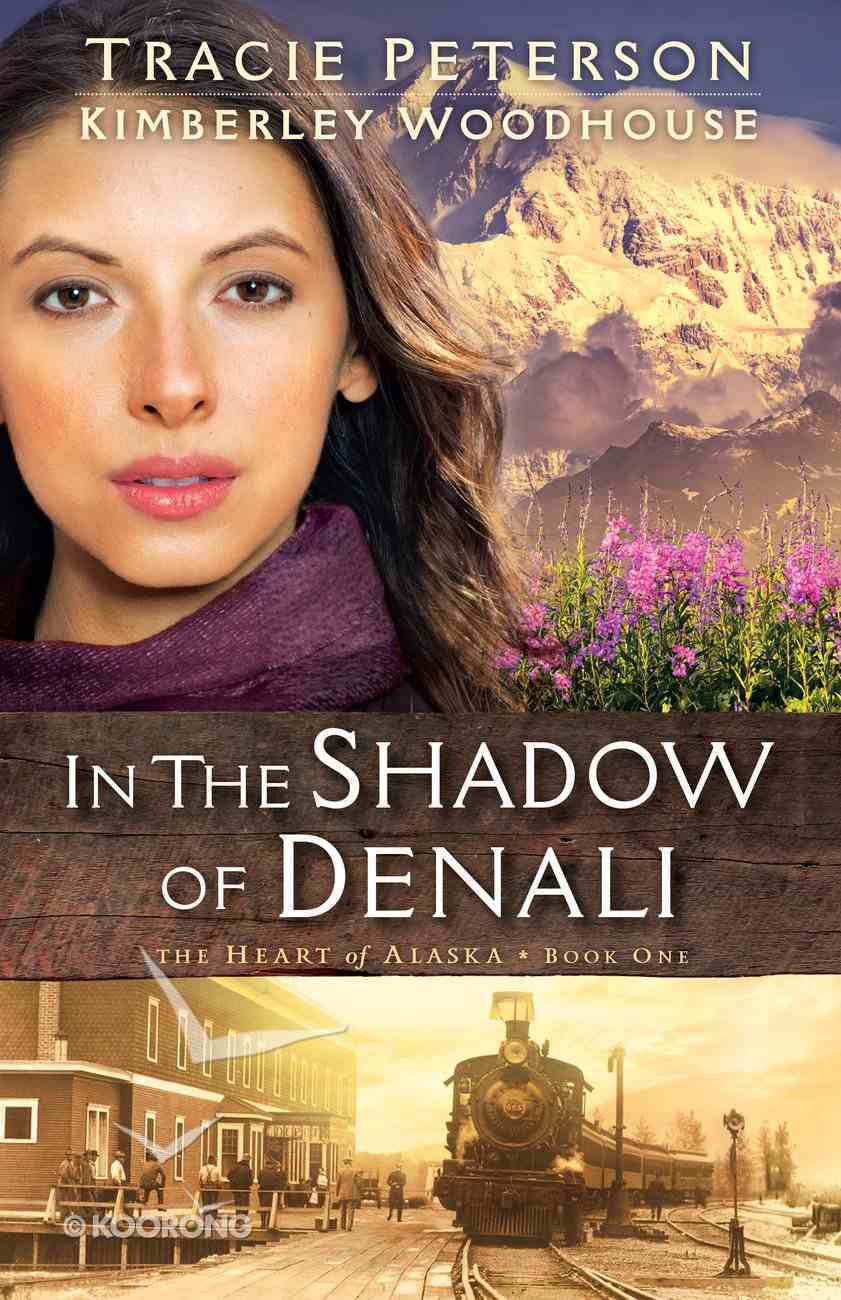 In the Shadow of Denali (#01 in The Heart Of Alaska Series) eBook