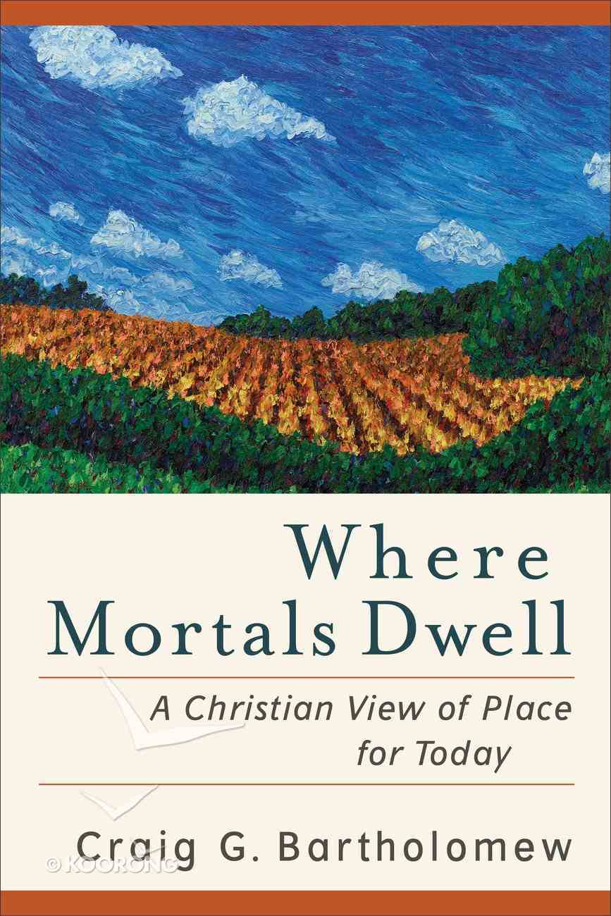 Where Mortals Dwell: A Christian View of Place For Today eBook