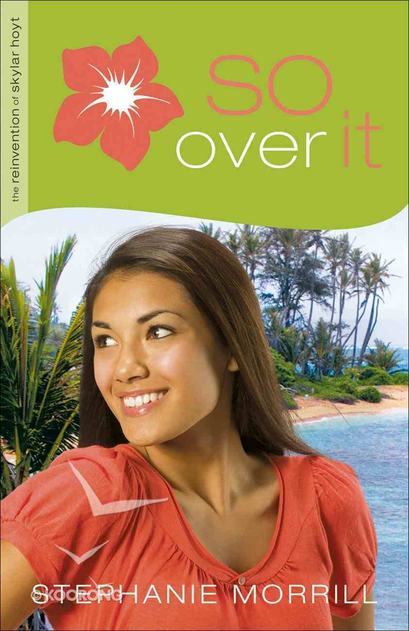 So Over It (#03 in The Reinvention Of Skylar Hoyt Series) eBook