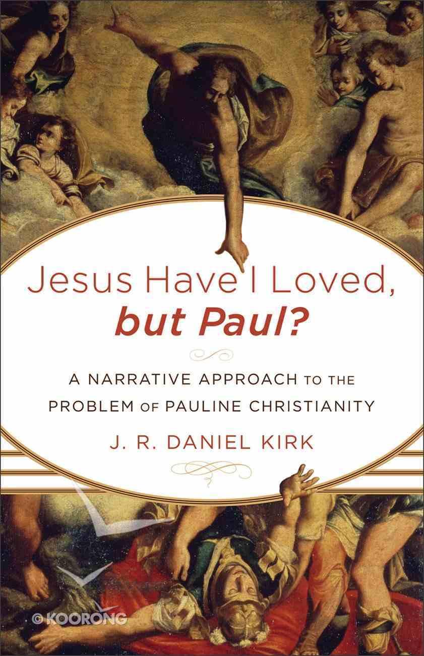 Jesus I Have Loved, But Paul? eBook