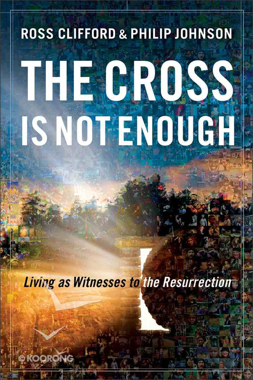 The Cross is Not Enough: Living as Witnesses to the Resurrection eBook