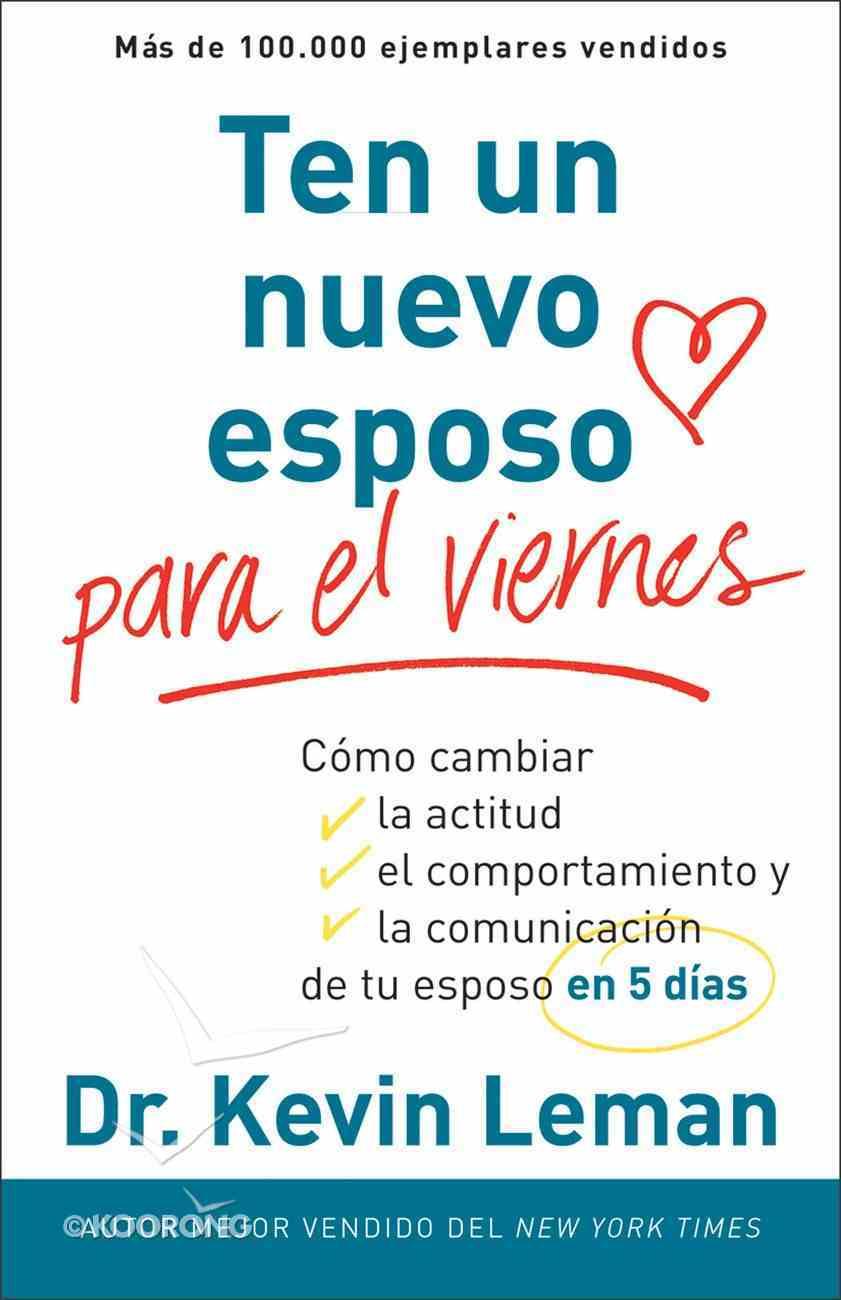 Cambie La Actitud De Su Esposo En Cinco Dias (Spanish) (Spa) (Have A New Husband By Friday) eBook