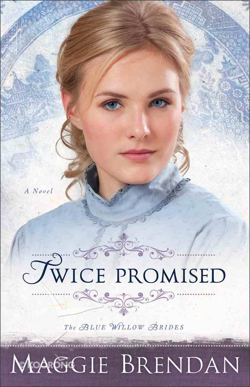 Twice Promised (#02 in Blue Willow Brides Series) eBook