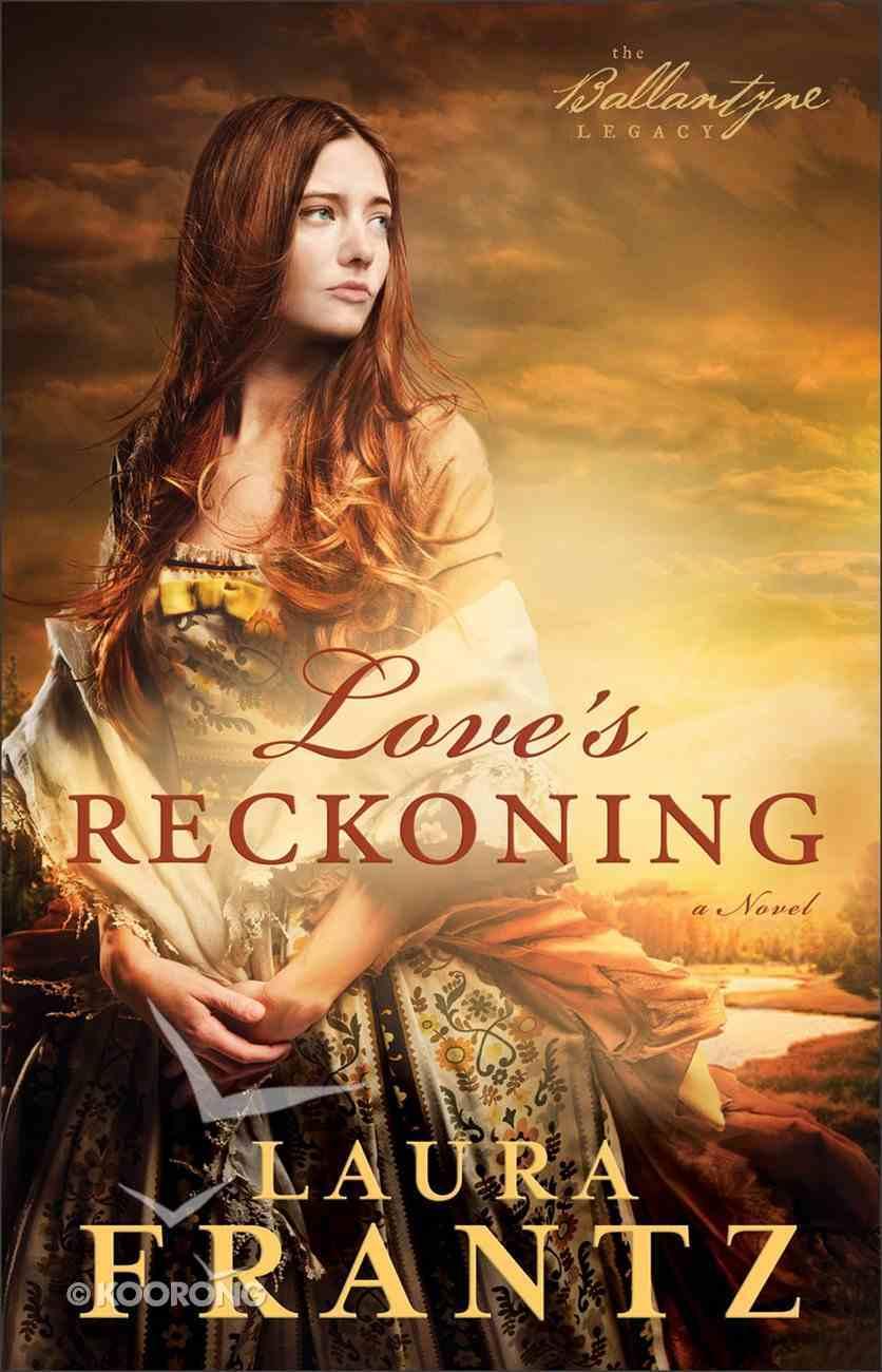 Love's Reckoning (#01 in The Ballantyne Legacy Series) eBook