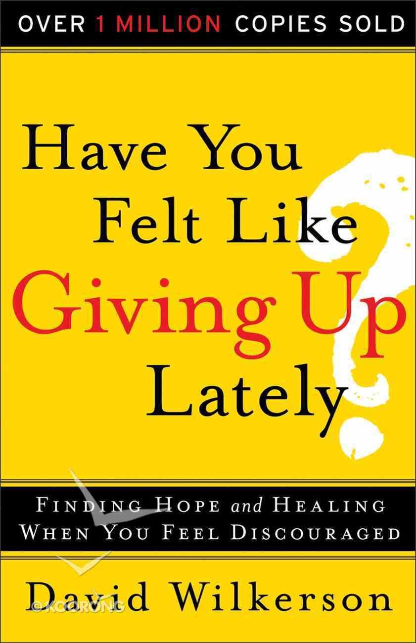 Have You Felt Like Giving Up Lately? eBook