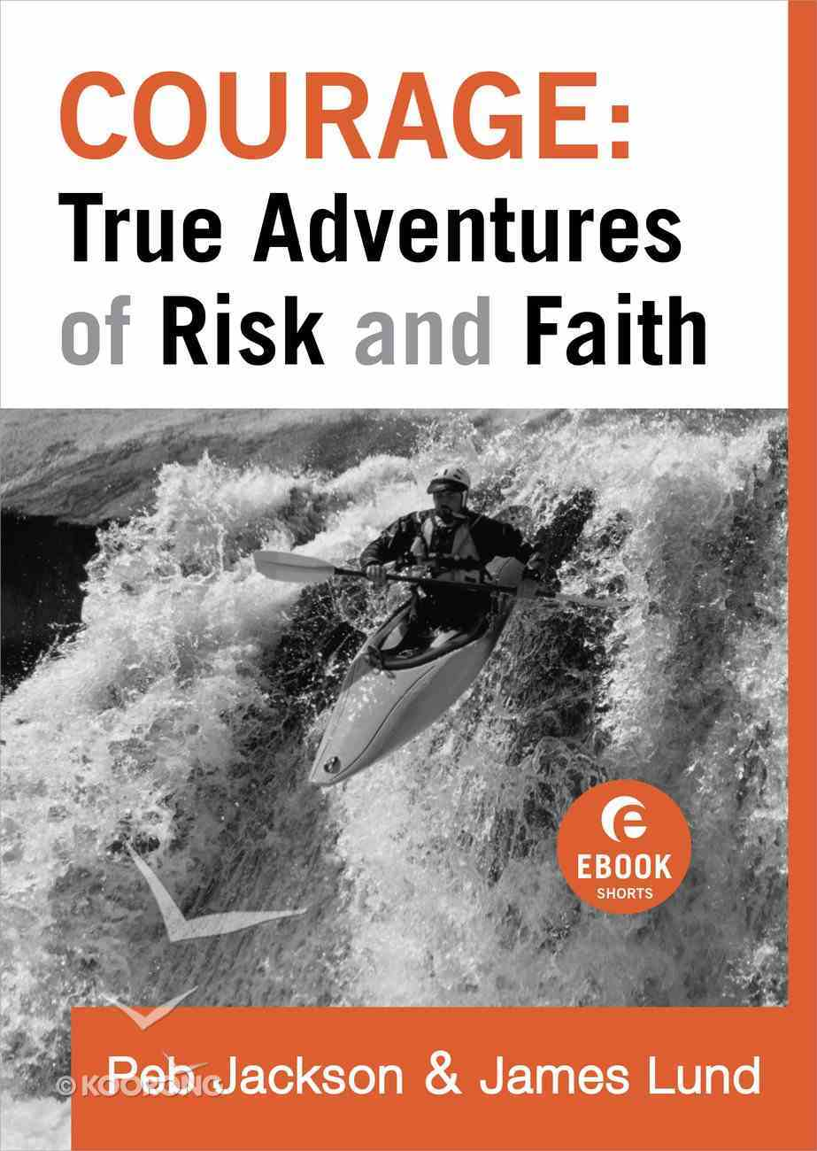Courage: True Adventures of Risk and Faith eBook