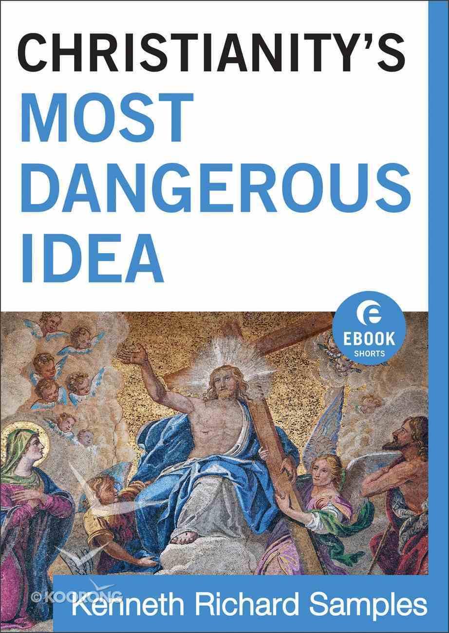 Christianity's Most Dangerous Idea (Ebook Shorts) eBook