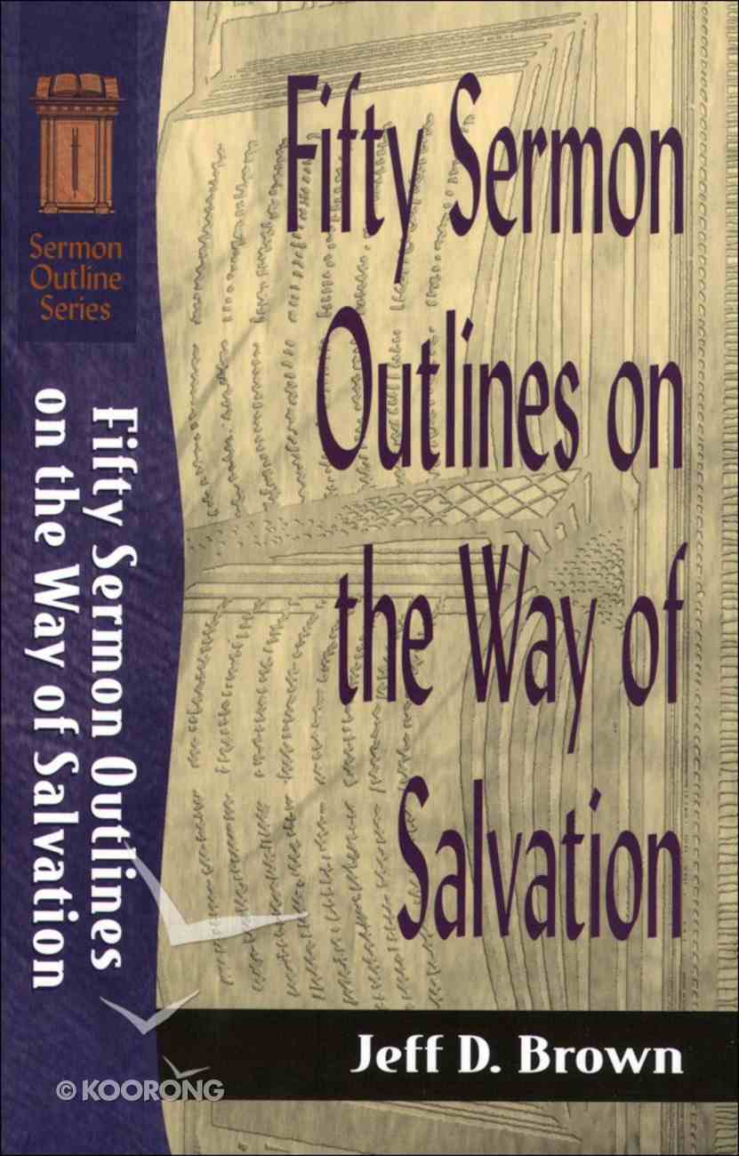 Sos: Fifty Sermon Outlines on the Way of Salvation (Sermon Outline Series) eBook