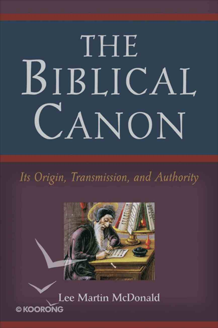 The Biblical Canon: Its Origin, Transmission, and Authority eBook